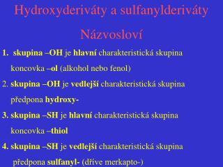 Hydroxyderiváty a sulfanylderiváty Názvosloví skupina –OH  je  hlavní  charakteristická skupina