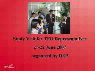 Study Visit for TPO Representatives 21-22 June 2007 organized by DEP