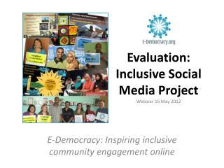 Evaluation: Inclusive Social Media Project  Webinar 16 May 2012