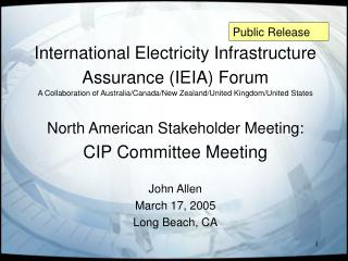 North American Stakeholder Meeting: CIP Committee Meeting John Allen March 17, 2005 Long Beach, CA