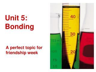 Unit 5: Bonding