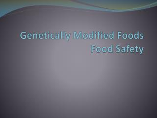 Genetically Modified Foods Food Safety