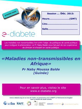 «Maladies non-transmissibles en Afrique»  Pr Naby Moussa Balde (Guinée)
