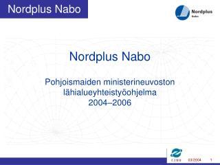 Nordplus Nabo Pohjoismaiden ministerineuvoston lähialueyhteistyöohjelma 2004–2006