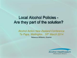 Local Alcohol Policies - Are they part of the solution?