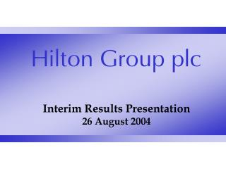 Interim Results Presentation 26 August 2004