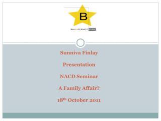 Sunniva Finlay Presentation NACD Seminar A Family Affair? 18 th  October 2011