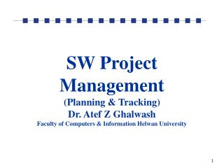SW Project Management Planning  Tracking Dr. Atef Z Ghalwash Faculty of Computers  Information Helwan University