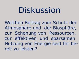 Diskussion Welchen Beitrag zum Schutz der Atmosphäre und  der Biosphäre,