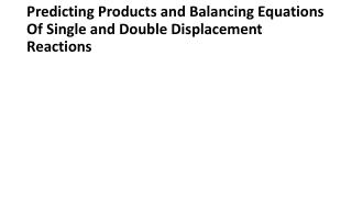 Predicting Products and Balancing Equations Of Single and Double Displacement Reactions