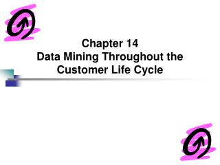 Chapter 14 Data Mining Throughout the Customer Life Cycle