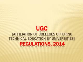UGC [AFFILIATION OF COLLEGES OFFERING TECHNICAL EDUCATION BY  UNIVERSITIES] REGULATIONS, 2014