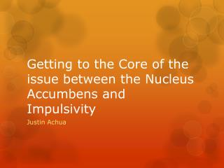 Getting to the Core of the issue between the Nucleus Accumbens and Impulsivity