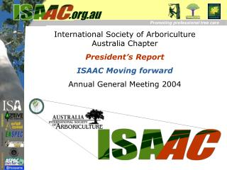 International Society of Arboriculture  Australia Chapter President's Report  ISAAC Moving forward