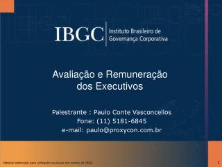 Palestrante : Paulo Conte Vasconcellos Fone: (11) 5181-6845 e-mail: paulo@proxycon.br