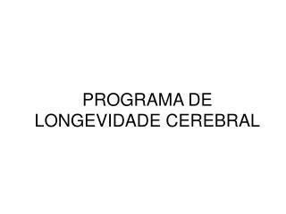 PROGRAMA DE LONGEVIDADE CEREBRAL