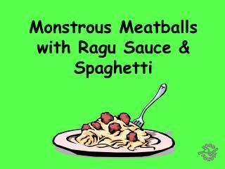 Monstrous Meatballs  with Ragu Sauce  Spaghetti