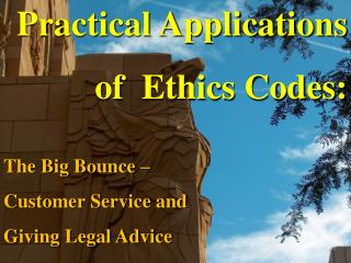 Practical Applications of  Ethics Codes: The Big Bounce – Customer Service and
