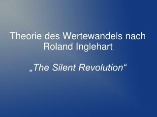 """Theorie des Wertewandels nach Roland Inglehart """"The Silent Revolution"""""""