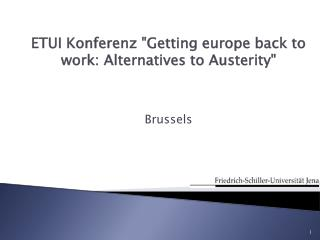 "ETUI Konferenz ""Getting europe back to work: Alternatives to Austerity"" Brussels"