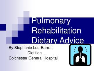 Pulmonary Rehabilitation Dietary Advice