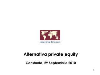 Alternativa private equity Constanta ,  29 Septemb rie  20 10