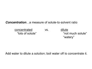 Concentration …a measure of solute-to-solvent ratio concentrated 		   vs.	            dilute