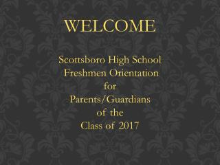 Scottsboro High School   Freshmen Orientation f or Parents/Guardians o f the Class of 2017