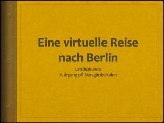 Eine  virtuelle  Reise nach  Berlin