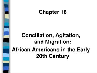 Chapter 16 Conciliation, Agitation,  and Migration: African Americans in the Early 20th Century