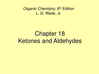Chapter 18 Ketones and Aldehydes