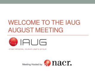 Welcome to the IAUG AUGUST Meeting