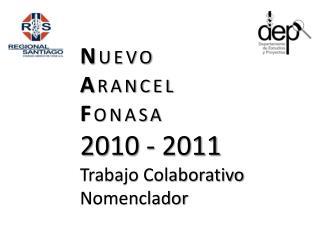 N UEVO A RANCEL  F ONASA 2010 - 2011 Trabajo Colaborativo Nomenclador