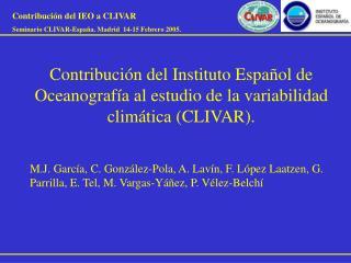 Contribución del IEO a CLIVAR Seminario CLIVAR-España. Madrid  14-15 Febrero 2005.