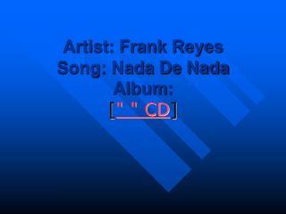 Artist: Frank Reyes  Song: Nada De Nada  Album:  [