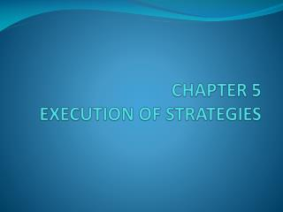 CHAPTER 5 EXECUTION OF STRATEGIES