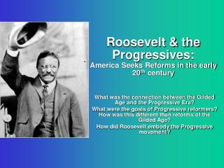 Roosevelt & the Progressives: America Seeks Reforms in the early 20 th  century