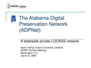 The Alabama Digital Preservation Network (ADPNet)