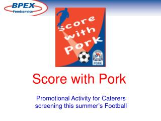 Score with Pork