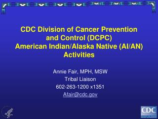 Annie Fair, MPH, MSW Tribal Liaison 602-263-1200 x1351 Afair@cdc