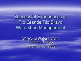 Successful Experiences in  Rio Grande/Rio Bravo Watershed Management