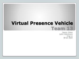Virtual Presence Vehicle Team 13