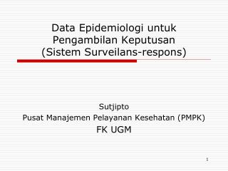 Data Epidemiologi untuk Pengambilan Keputusan (Sistem Surveilans-respons)