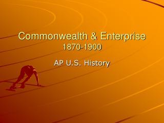 Commonwealth & Enterprise 1870-1900