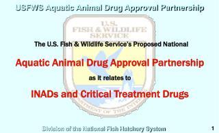 The U.S. Fish & Wildlife Service's Proposed National Aquatic Animal Drug Approval Partnership