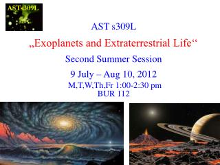 "AST s309L ""Exoplanets and Extraterrestrial Life'' Second Summer Session 9 July – Aug 10, 2012"