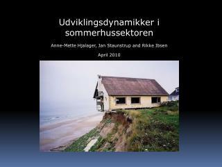 Udviklingsdynamikker i sommerhussektoren Anne-Mette Hjalager, Jan Staunstrup and Rikke Ibsen