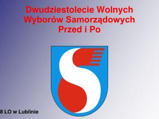 Dwudziestolecie Wolnych  Wyborów Samorządowych  Przed i Po 8 LO w Lublinie