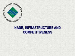 NADB, INFRASTRUCTURE AND COMPETITIVENESS