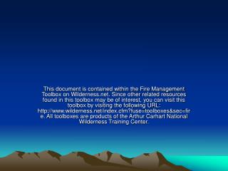This document is contained within the Fire Management Toolbox on Wilderness. Since other related resources found in this